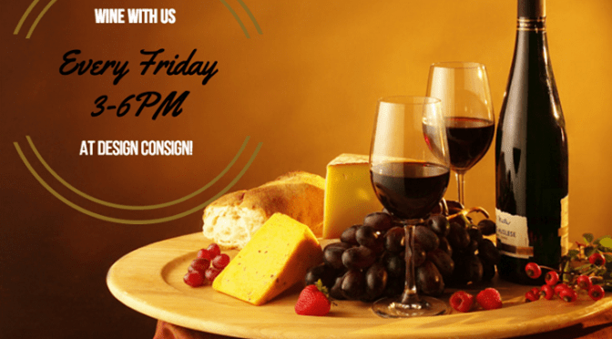 EVERY FRIDAY 'WINE WITH US' AT DESIGN CONSIGN!