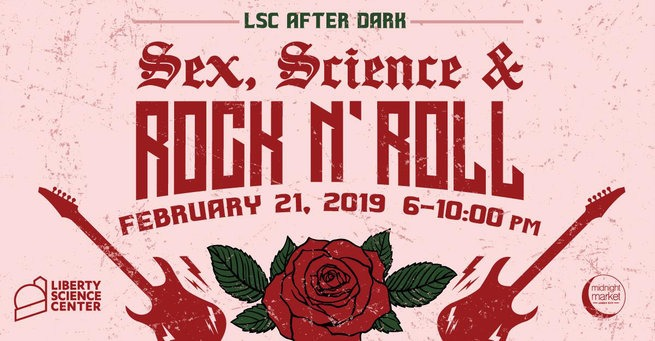 LSC Sex, Science & Rock N' Roll @ Liberty Science Center